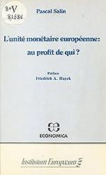 L'Unité monétaire européenne : Au profit de qui ?