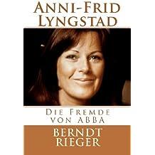 Anni-Frid Lyngstad. Die Fremde von ABBA (Die Abba-Tetralogy)