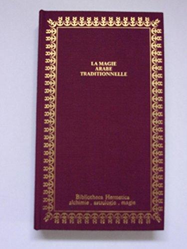 La Magie arabe traditionnelle (Bibliotheca hermetica)