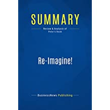 Summary: Re-Imagine!: Review and Analysis of Peter's Book (English Edition)
