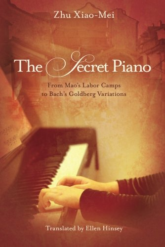 The Secret Piano: From Maos Labor Camps to Bachs Goldberg Variations