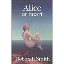 Alice at Heart (Waterlilies #01) Smith, Deborah ( Author ) Jan-01-2002 Paperback