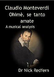 Claudio Monteverdi Ohimè, se tanto amate. A musical analysis (Music through the Microscope Book 3)