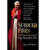 [ SUBDUED FIRES: AN INTIMATE PORTRAIT OF POPE BENEDICT XVI ] BY O'Connor, Garry ( Author ) Oct - 2013 [ Paperback ]