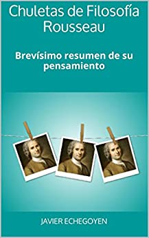 Chuletas de Filosofía Rousseau: Brevísimo resumen de su pensamiento de [Echegoyen, Javier]