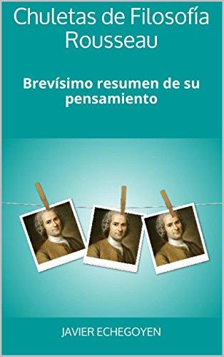 Chuletas de Filosofía Rousseau: Brevísimo resumen de su pensamiento por Javier Echegoyen