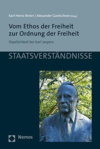 Vom Ethos der Freiheit zur Ordnung der Freiheit: Staatlichkeit bei Karl Jaspers (Staatsverstandnisse, Band 99)