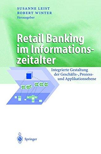 Retail Banking im Informationszeitalter: Integrierte Gestaltung der Geschäfts-, Prozess- und Applikationsebene (Business Engineering)