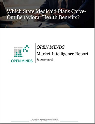What State Medicaid Plans Carve-Out Behavioral Health Services?: An OPEN MINDS Market Intelligence Report (OPEN MINDS Market Intelligence Reports Book 2016) (English Edition)