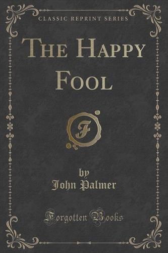 The Happy Fool (Classic Reprint)