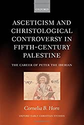 Asceticism and Christological Controversy in Fifth-Century Palestine: The Career of Peter the Iberian (Oxford Early Christian Studies) by Cornelia B. Horn (2006-03-09)