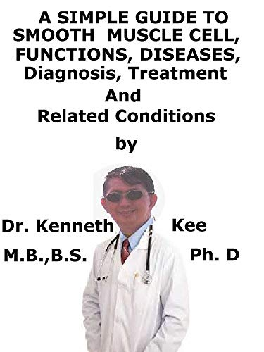 A  Simple  Guide  To  Smooth Muscles,, Functions, Diseases, Diagnosis, Treatment  And  Related Conditions (English Edition)