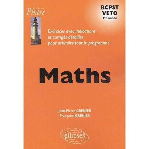 Maths BCPST Veto 1e année : Exercices avec indications et corrigés détaillés pour assimiler tout le programme