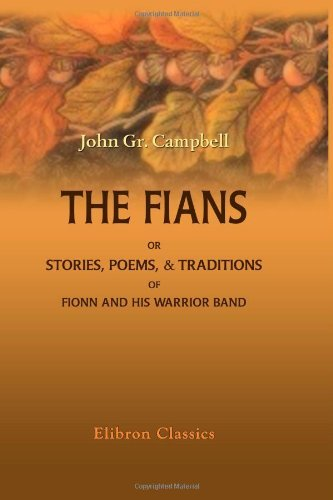 The Fians; or, Stories, Poems, & Traditions of Fionn and His Warrior Band: Collected entirely from Oral Sources, by John Gregorson Campbell by John Gregorson Campbell (2005-11-30)