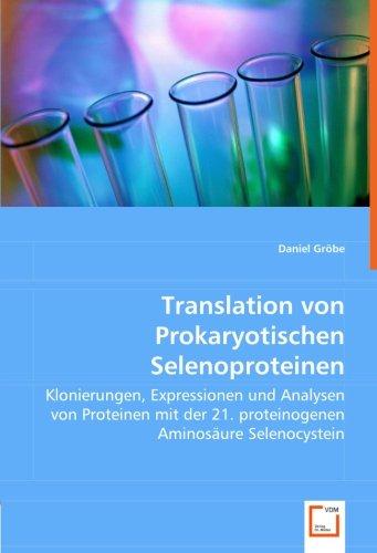 Translation von Prokaryotischen Selenoproteinen: Klonierungen, Expressionen und Analysen von Proteinen mit der 21. proteinogenen Aminosäure Selenocystein