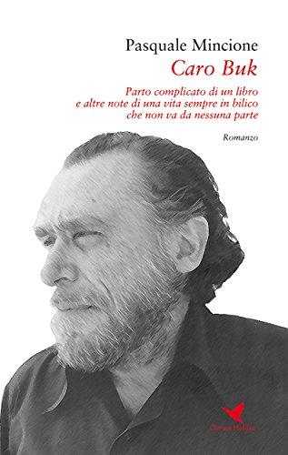Caro Buk: Parto complicato di un libro e altre note di una vita sempre in bilico che non va da nessuna parte (Italian Edition)