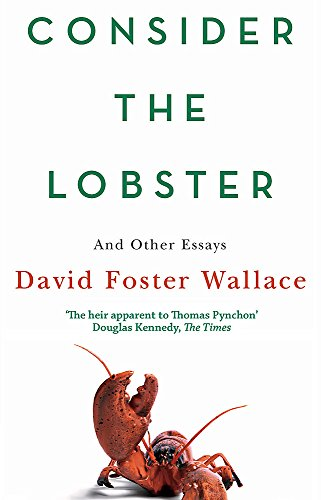 Consider The Lobster: Essays and Arguments por David Foster Wallace