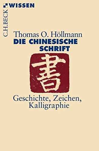 Die chinesische Schrift: Geschichte, Zeichen, Kalligraphie
