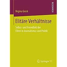 Elitäre Verhältnisse: Selbst- und Fremdbild der Eliten in Journalismus und Politik