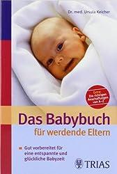 Das Babybuch für werdende Eltern: Gut vorbereitet für eine entspannte und glückliche Babyzeit