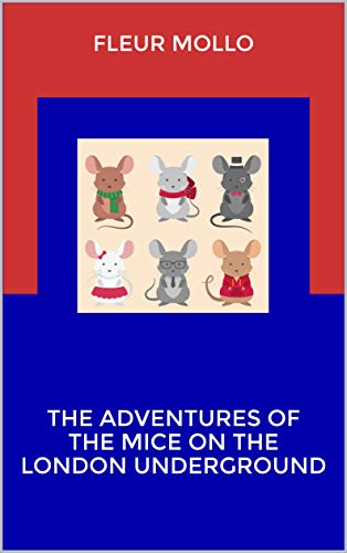 The Adventures Of The Mice On The London Underground Ebook Fleur