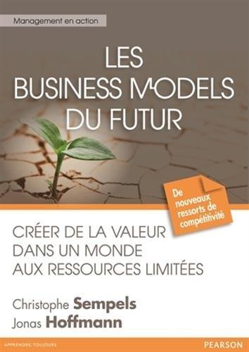 Les Business Models du futur : Créer de la valeur dans un monde aux ressources limitées par Christophe Sempels