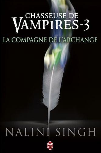 Chasseuse de vampires, Tome 3 : La compagne de l'Archange par Nalini Singh