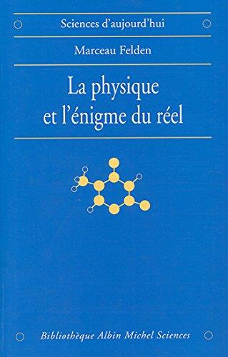 La Physique et l'énigme du réel : Les difficultés d'interprétation de la théorie quantique et de la relativité générale