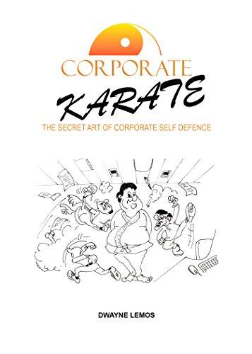 Corporate Karate: The Secret Art Of Corporate Self Defence (English Edition)