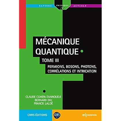 Mécanique quantique - Tome III: Fermions, bosons, photons, corrélations et intrication (Savoirs actuels)