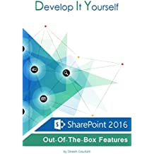 Develop It Yourself: SharePoint 2016 Out Of The Box Features (English Edition)