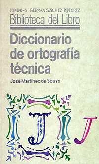 Diccionario de ortografía técnica (Biblioteca del Libro) por José Martínez de Sousa