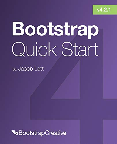 Bootstrap 4 Quick Start: A Beginner's Guide to Building Responsive Layouts with Bootstrap 4 (Responsive Html)