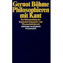 Philosophieren mit Kant: Zur Rekonstruktion der Kantischen Erkenntnis- und Wissenschaftstheorie