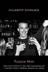 [Hilarity Ensues] (By: Tucker Max) [published: November, 2012]