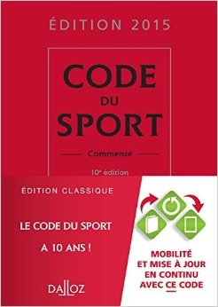 Code du sport 2015, commenté - 10e éd. de Nathalie Bourzat-Alaphilippe ,Jean-Christophe Breillat ,Charles Dudognon ( 17 juin 2015 )