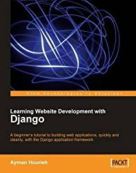 Learning Website Development with Django: A beginner's tutorial to building web applications, quickly and cleanly, with the Django application framework (From Technologies to Solutions) by Ayman Hourieh (2008-04-11)
