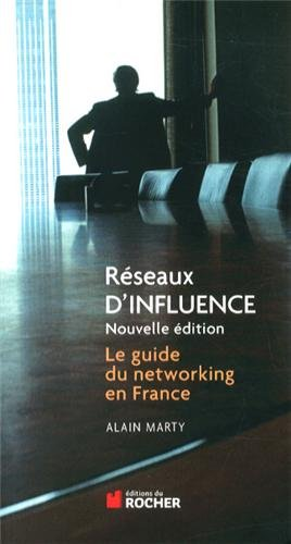 Réseaux d'influence: Le guide du networking en France par Alain Marty