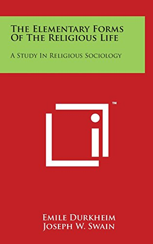 The Elementary Forms of the Religious Life: A Study in Religious Sociology