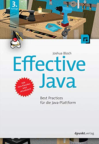 Effective Java: Best Practices für die Java-Plattform (Programmierung Best Practices)