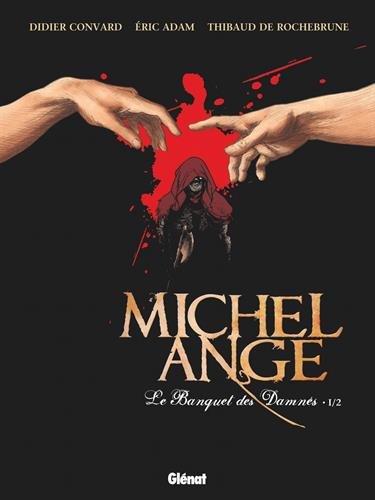 Michel Ange (1) : Michel Ange : le banquet des damnés. 1