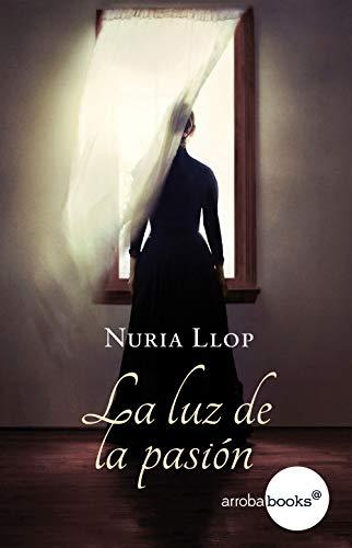 Leer Gratis La luz de la pasión de Núria Llop