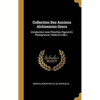 Collection Des Anciens Alchimistes Grecs: Introduction, Avec Planches, Figures En Photogravure, Tables Et Index...