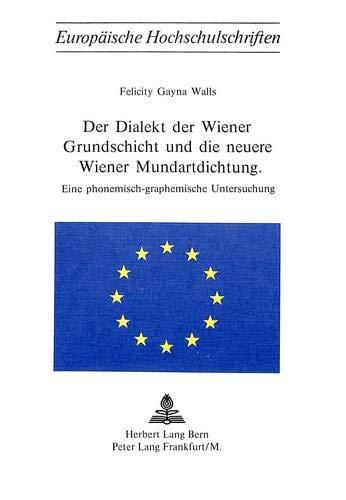 Der Dialekt der Wiener Grundschicht und die neuere Wiener Mundartdichtung: Eine phonemisch-graphemische Untersuchung (Europäische Hochschulschriften / ... Langue et littérature allemandes, Band 162)