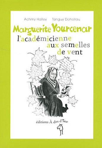 Marguerite Yourcenar l'académicienne aux semelles de vent par Achmy Halley
