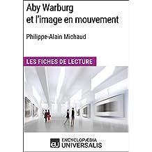 Aby Warburg et l'image en mouvement de Philippe-Alain Michaud: Les Fiches de Lecture d'Universalis