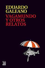 Vagamundo y otros relatos par Eduardo Galeano