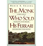 The Monk Who Sold His Ferrari: A Fable about Fulfilling Your Dreams & Reaching Your Destiny [ THE MONK WHO SOLD HIS FERR