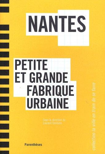 Nantes : Petite et grande fabrique urbaine par Laurent Devisme, Pierre-Arnaud Barthel, Célia Dèbre, Marc Dumont, Elise Roy
