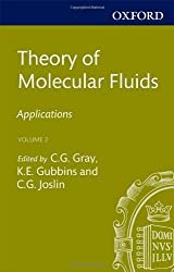 Theory of Molecular Fluids: Volume 2: Applications (International Series of Monographs on Chemistry) 1st edition by Gray, Christopher G., Gubbins, Keith E., Joslin, Christopher (2011) Hardcover